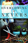 Overcoming The Nevers: by Gardening Your Life and Nurturing Seeds of Truth