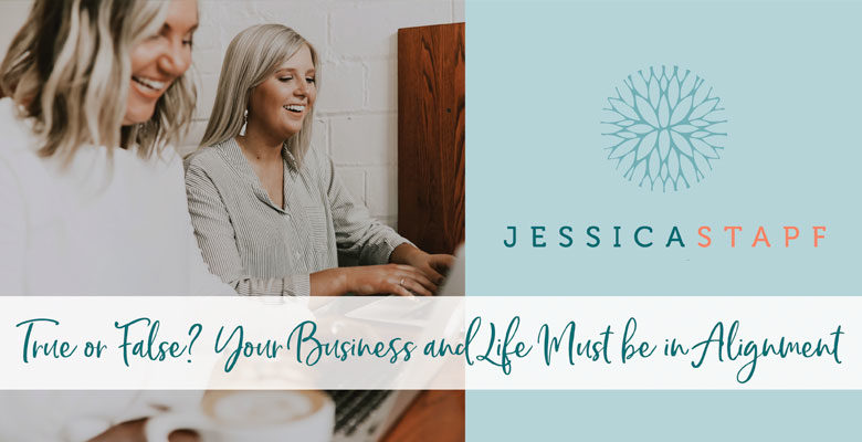 True or False? Your Business and Life Must be in Alignment